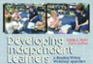 Developing Independent Learners: A Reading/Writing Workshop Approach