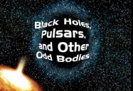 Black Holes, Pulsars, & Other Odd Bodies