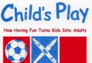 Child's Play: How Having Fun Turns Kids Into Adults