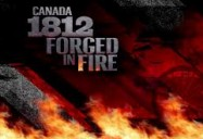Canada 1812: Forged in Fire