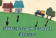 Shhh! It's Earth's Secret: Gravity