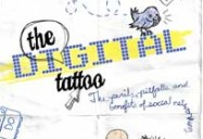 The Digital Tattoo: The Perils, Pitfalls and Benefits of Social Networking