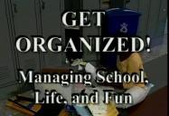 Get Organized! Managing School, Life, and Fun