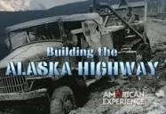 American Experience: Building the Alaska Highway
