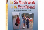 Richard Lavoie: It's So Much Work to Be Your Friend: Helping the Learning Disabled Child Find Social Success