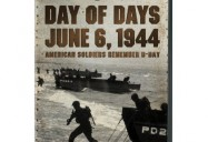 Day of Days: June 6, 1944: American Soldiers Remember D-Day