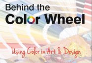 Behind the Color Wheel: Using Color in Art & Design