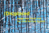 (Dis)placed: Indigenous Youth and the Child Welfare System