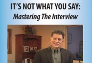 Mastering The Interview: It's Not What You Say
