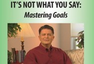 MASTERING GOALS: IT'S NOT WHAT YOU SAY SERIES