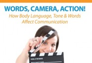 Words, Camera, Action! How Body Language, Tone & Words Affect Communication