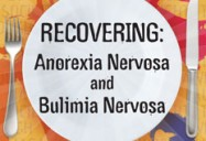 Recovering: Anorexia Nervosa and Bulimia Nervosa