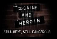 Cocaine & Heroin: Still Here, Still Deadly