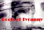 Roots of Tyranny