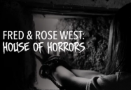 Fred and Rose West: House of Horrors