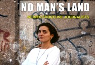 No Man's Land: Women Frontline Journalists