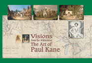 Visions from the Wilderness: The Art of Paul Kane