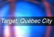 Target: Quebec City (W5)