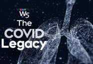The COVID Legacy: W5