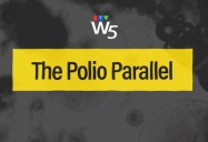 The Polio Parallel: W5