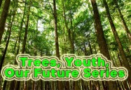 Trees, Youth, Our Future Series