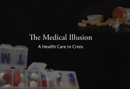 The Medical Illusion: Health Care in Crisis