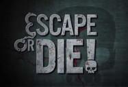 Escape or Die! Series