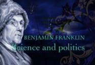 Benjamin Franklin: Science & Politics