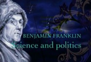 Benjamin Franklin: Science & Politics
