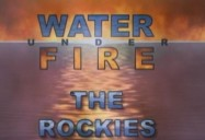 The Rockies: Water Under Fire Series, Episode 1