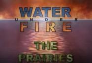 The Prairies - Episode 3: Water Under Fire Series