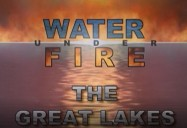 The Great Lakes - Episode 4: Water Under Fire Series