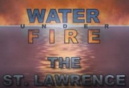 The St. Lawrence: Water Under Fire Series. Episode 5