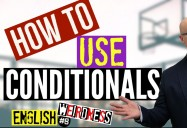 Learn how to understand and use English Conditionals Grammar - Episode 8: English Weirdness Series