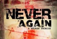 Never Again: A Broken Promise