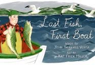 Last Fish, First Boat