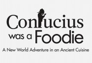 Confucius Was a Foodie! A New World Adventure in an Ancient Cuisine (Seasons 3)