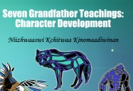 Seven Grandfather Teachings: Character Development Niizhwaaswi Kchitwaa Kinomaadiwinan