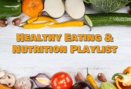 Healthy Eating and Nutrition Playlist