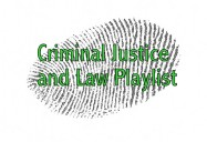 Criminal Justice and Law Playlist