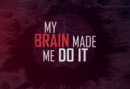 My Brain Made Me Do It