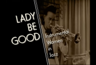 Lady Be Good: Instrumental Women in Jazz