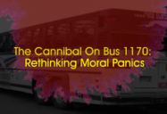 The Cannibal on Bus 1170: Re-Thinking Moral Panics