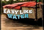 Easy Like Water