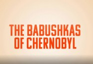 The Babushkas of Chernobyl (52 Minute Version)