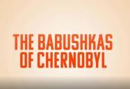The Babushkas of Chernobyl (52 Minute Version)