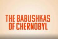 The Babushkas of Chernobyl (72 Minute Version)