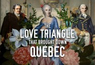The Love Triangle That Brought Down Quebec (Canadiana Series - Season 1)