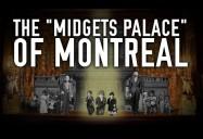 "The ""Midgets Palace"" of Montreal (Canadiana Series - Season 1)"