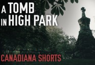 A Tomb in High Park: Canadiana Shorts